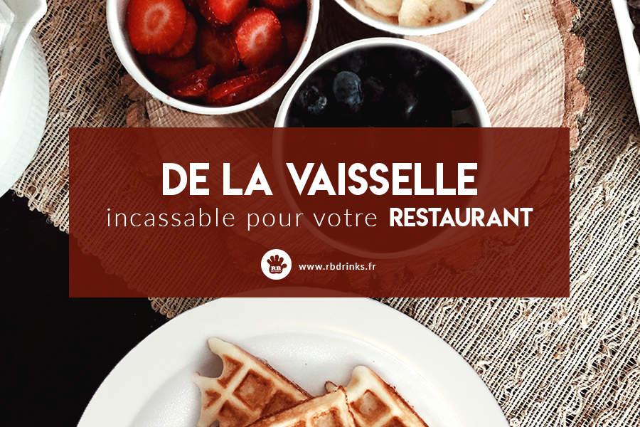 De la vaisselle incassable pour votre restaurant!